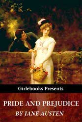 Girlebooks Presents Pride and Prejudice by Jane Austen